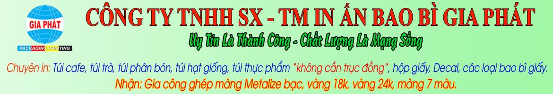 CÔNG TY TNHH SX - TM IN ẤN BAO BÌ GIA PHÁT| baobigiaphat.vn